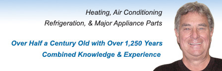 Heating, Air Conditioning, Refrigeration & Major Appliance Parts - Over Half a Century Old with Over 1,000 Years Combined Knowledge & Experience